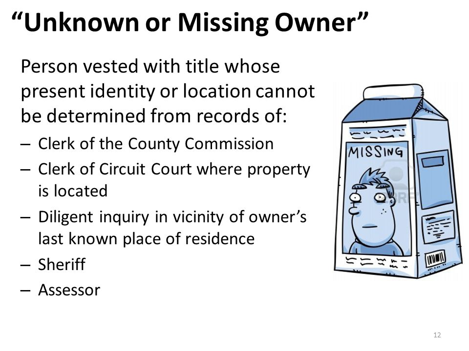 """""""Unknown or Missing Owner"""" Person vested with title whose present identity or location cannot be determined from records of: – Clerk of the County Com"""