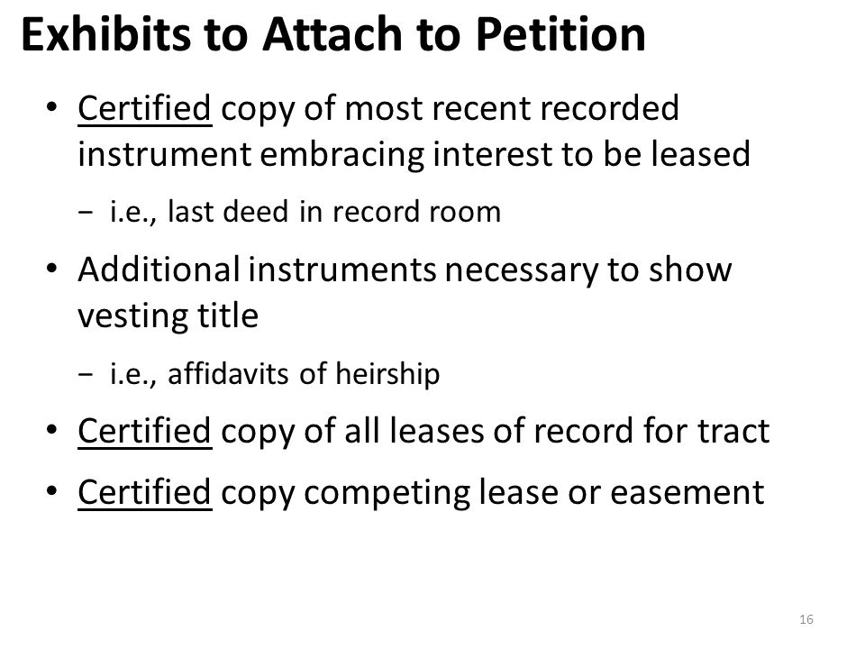 Exhibits to Attach to Petition Certified copy of most recent recorded instrument embracing interest to be leased −i.e., last deed in record room Addit
