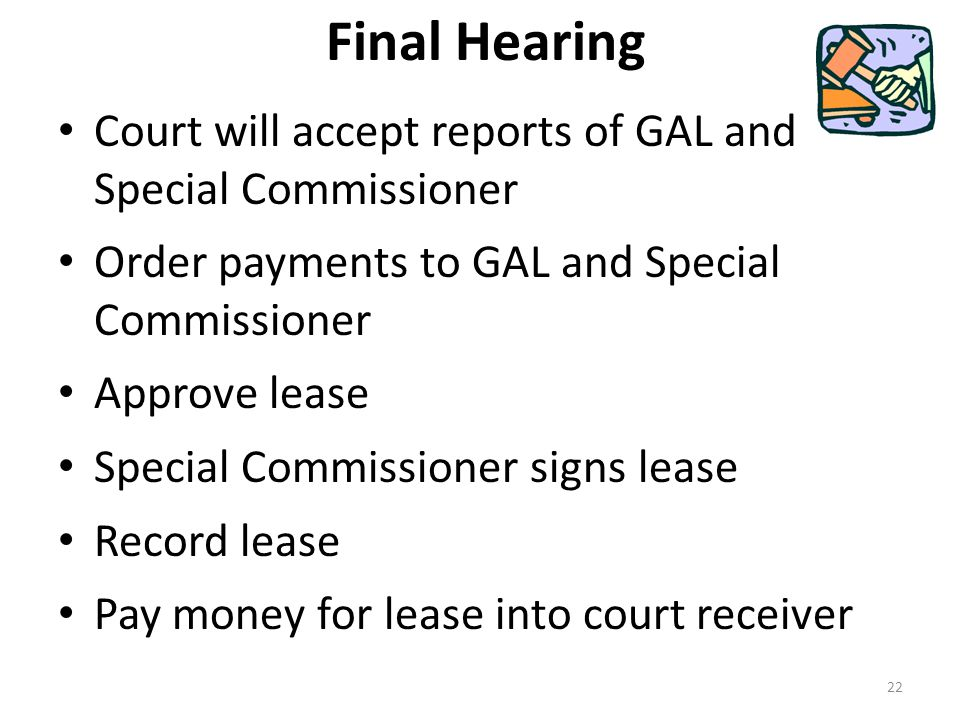 Final Hearing Court will accept reports of GAL and Special Commissioner Order payments to GAL and Special Commissioner Approve lease Special Commissio