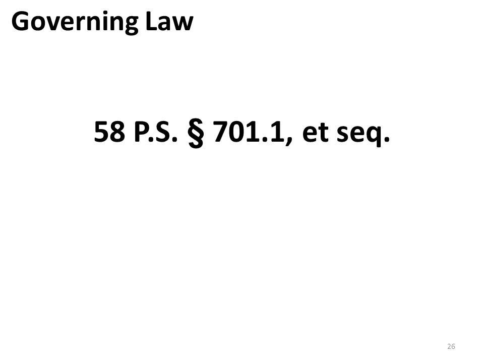 58 P.S. § 701.1, et seq. 26 Governing Law