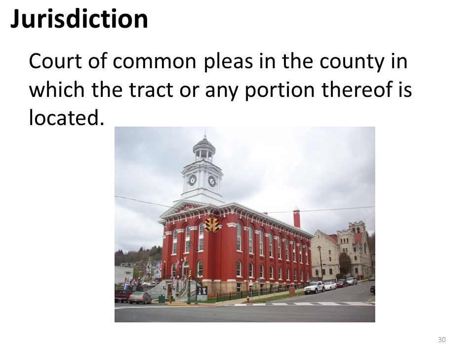 Jurisdiction Court of common pleas in the county in which the tract or any portion thereof is located. 30