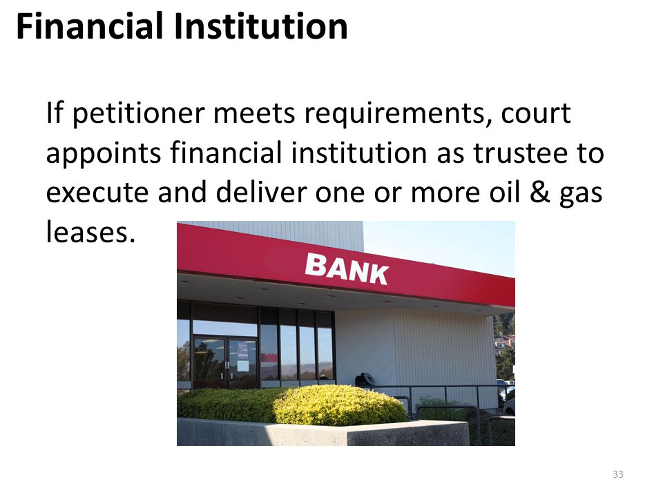 Financial Institution If petitioner meets requirements, court appoints financial institution as trustee to execute and deliver one or more oil & gas l
