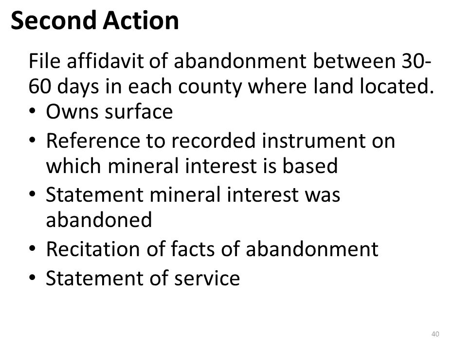 File affidavit of abandonment between 30- 60 days in each county where land located. Owns surface Reference to recorded instrument on which mineral in