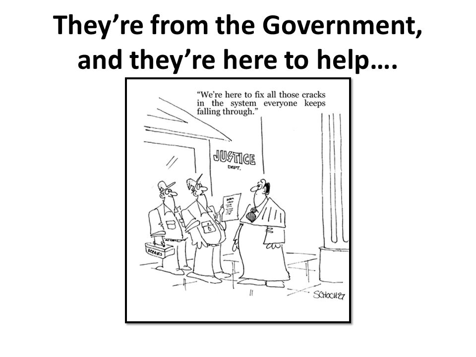 They're from the Government, and they're here to help….
