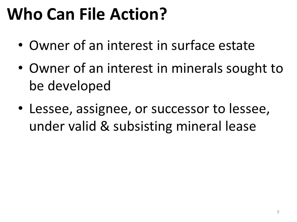 Who Can File Action? Owner of an interest in surface estate Owner of an interest in minerals sought to be developed Lessee, assignee, or successor to