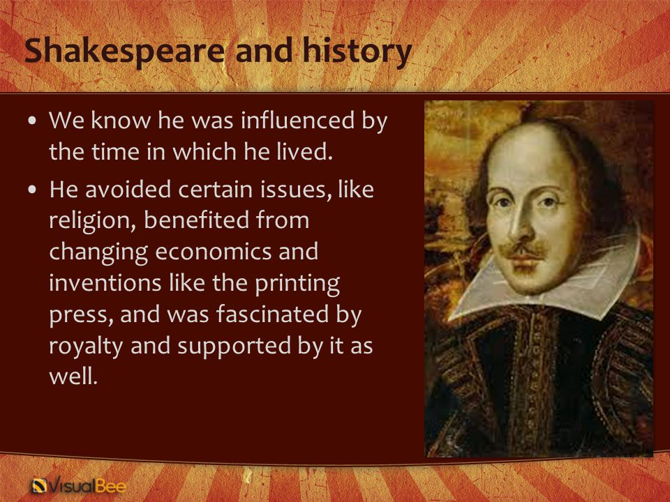 Shakespeare and history We know he was influenced by the time in which he lived.