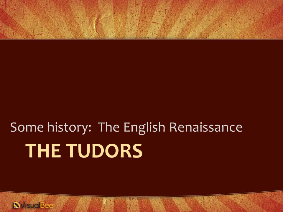 THE TUDORS Some history: The English Renaissance