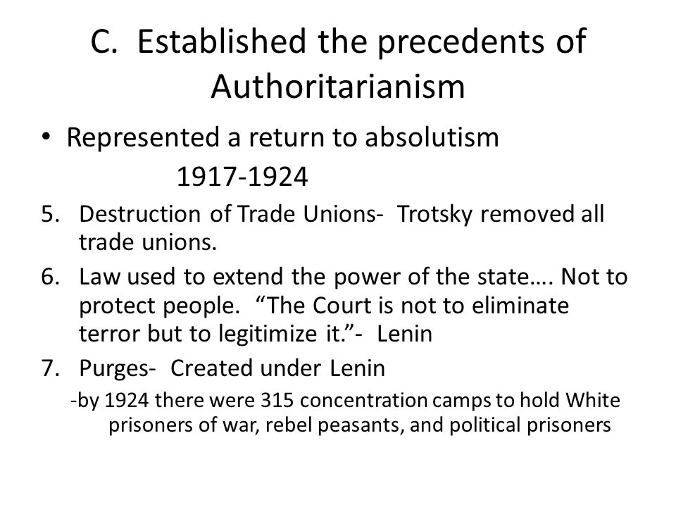 C. Established the precedents of Authoritarianism Represented a return to absolutism 1917-1924 5.Destruction of Trade Unions- Trotsky removed all trad