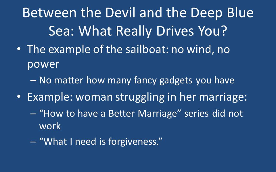 Between the Devil and the Deep Blue Sea: What Really Drives You? The example of the sailboat: no wind, no power – No matter how many fancy gadgets you