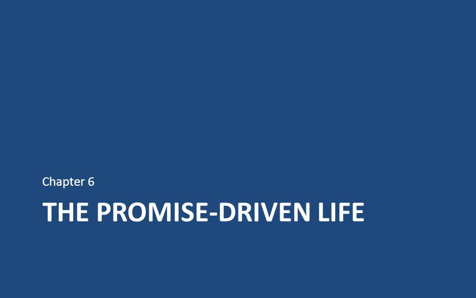 THE PROMISE-DRIVEN LIFE Chapter 6