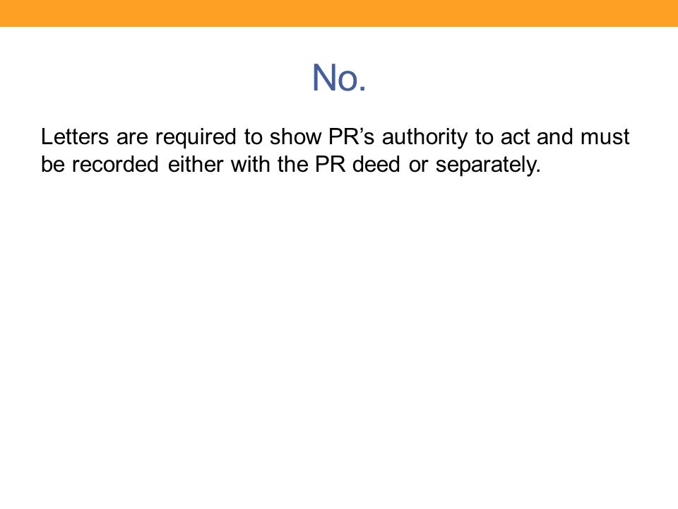 No. Letters are required to show PR's authority to act and must be recorded either with the PR deed or separately.