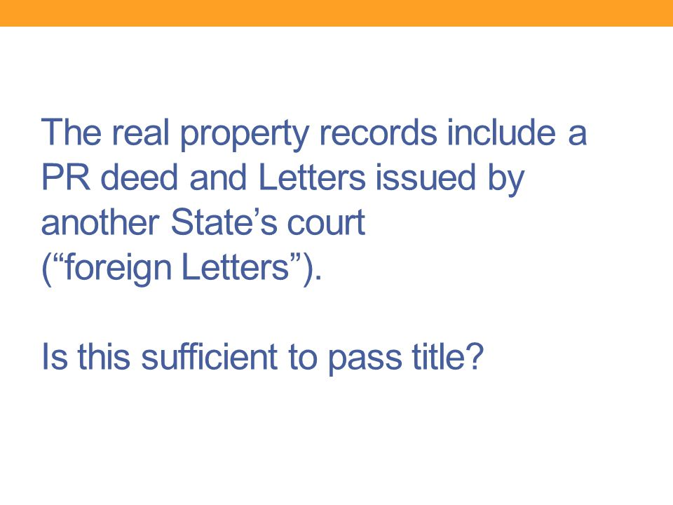 "The real property records include a PR deed and Letters issued by another State's court (""foreign Letters""). Is this sufficient to pass title?"