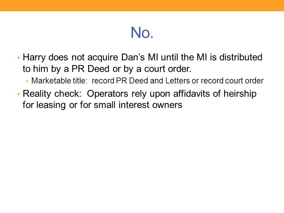 No. Harry does not acquire Dan's MI until the MI is distributed to him by a PR Deed or by a court order. Marketable title: record PR Deed and Letters