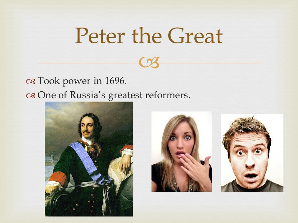   Took power in 1696.  One of Russia's greatest reformers. Peter the Great