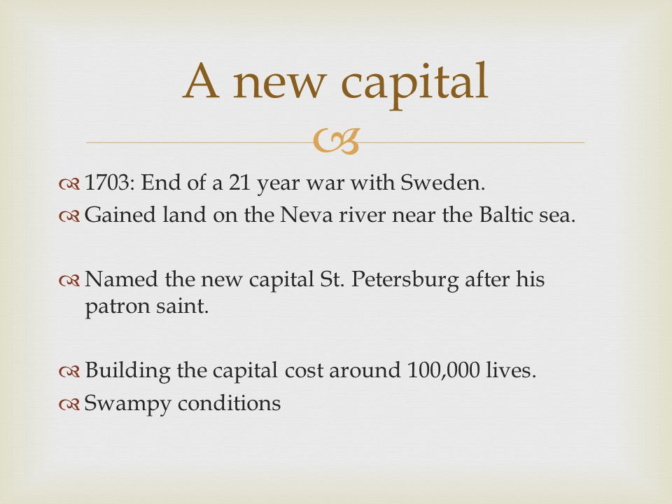   1703: End of a 21 year war with Sweden.  Gained land on the Neva river near the Baltic sea.