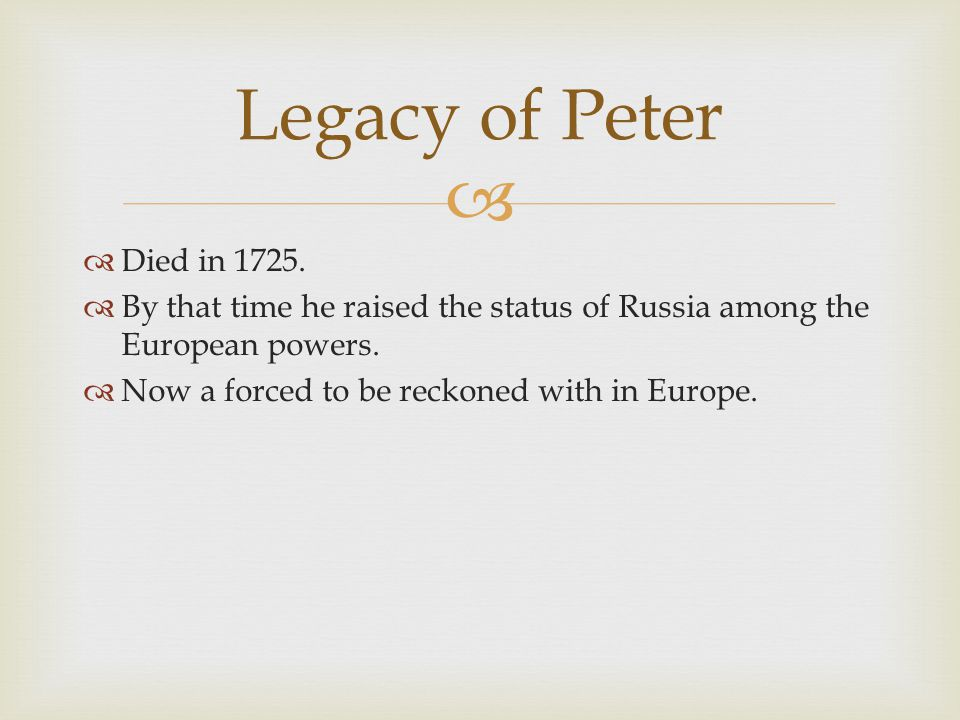   Died in 1725.  By that time he raised the status of Russia among the European powers.