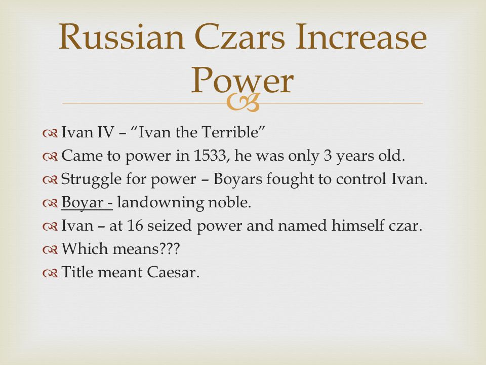   Ivan IV – Ivan the Terrible  Came to power in 1533, he was only 3 years old.