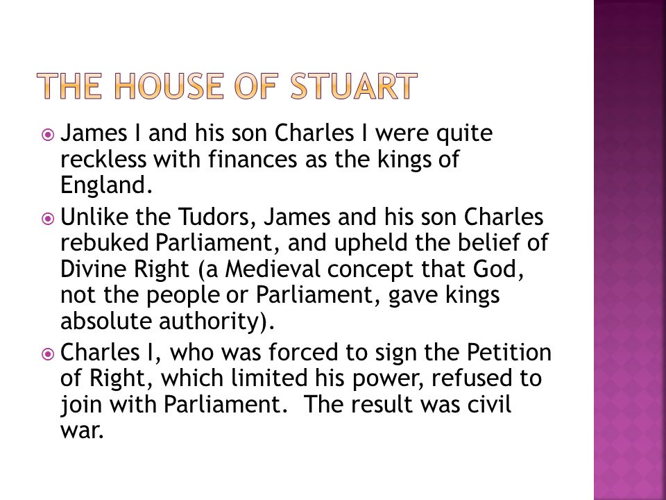  James I and his son Charles I were quite reckless with finances as the kings of England.