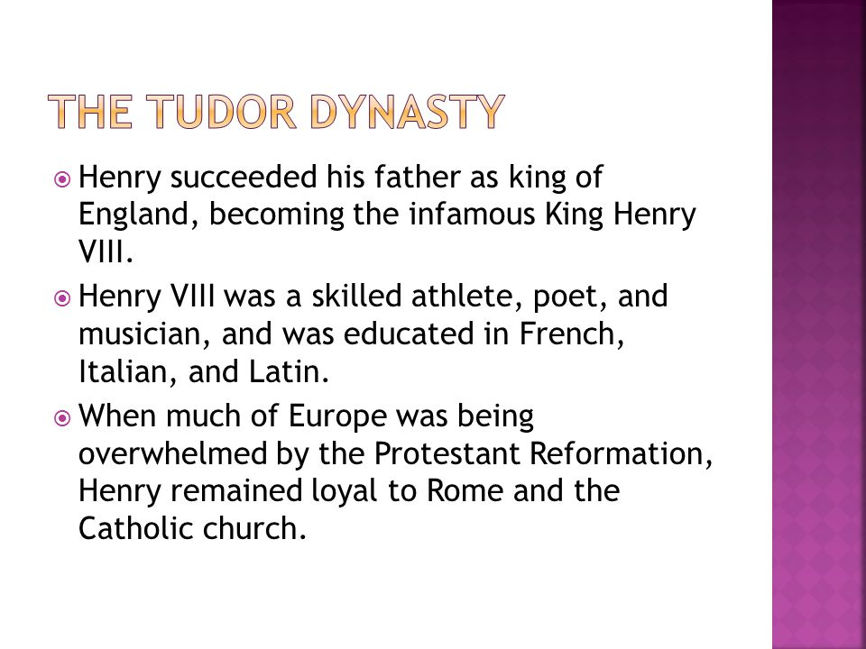  Henry succeeded his father as king of England, becoming the infamous King Henry VIII.