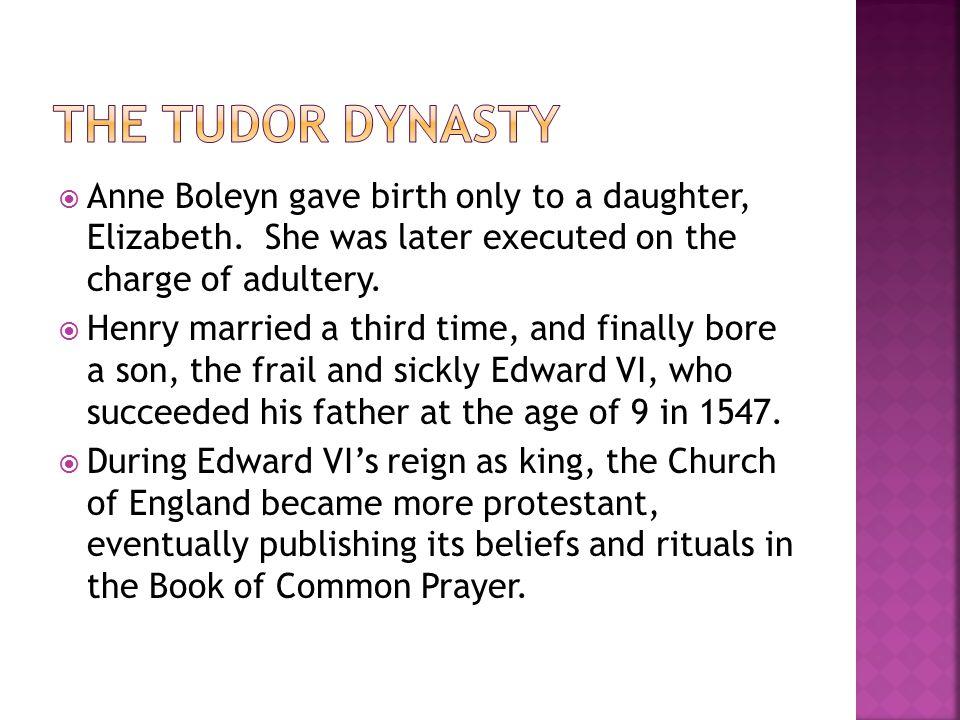  Anne Boleyn gave birth only to a daughter, Elizabeth.
