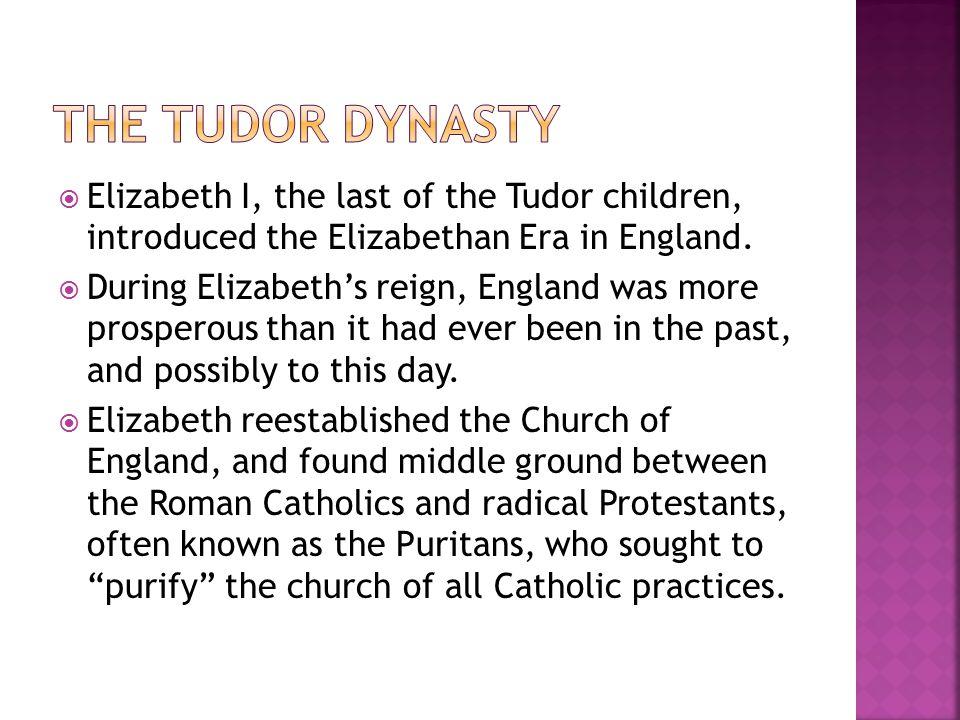  Elizabeth I, the last of the Tudor children, introduced the Elizabethan Era in England.