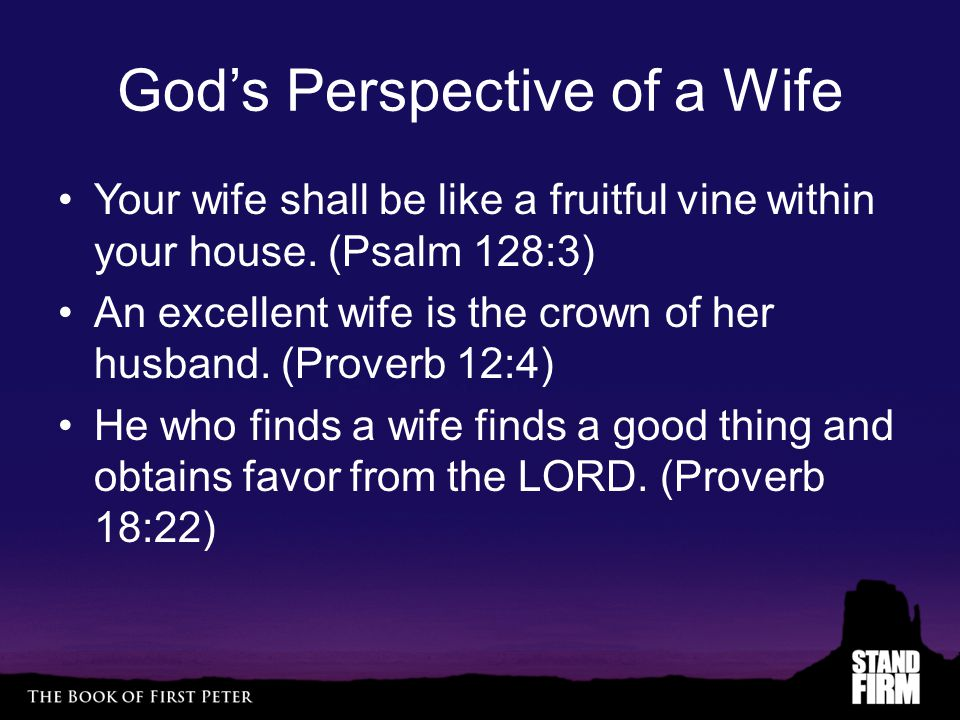 God's Perspective of a Wife Your wife shall be like a fruitful vine within your house.