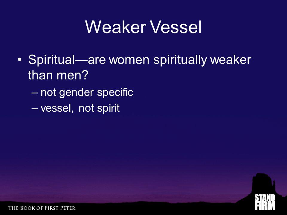 Weaker Vessel Spiritual—are women spiritually weaker than men.