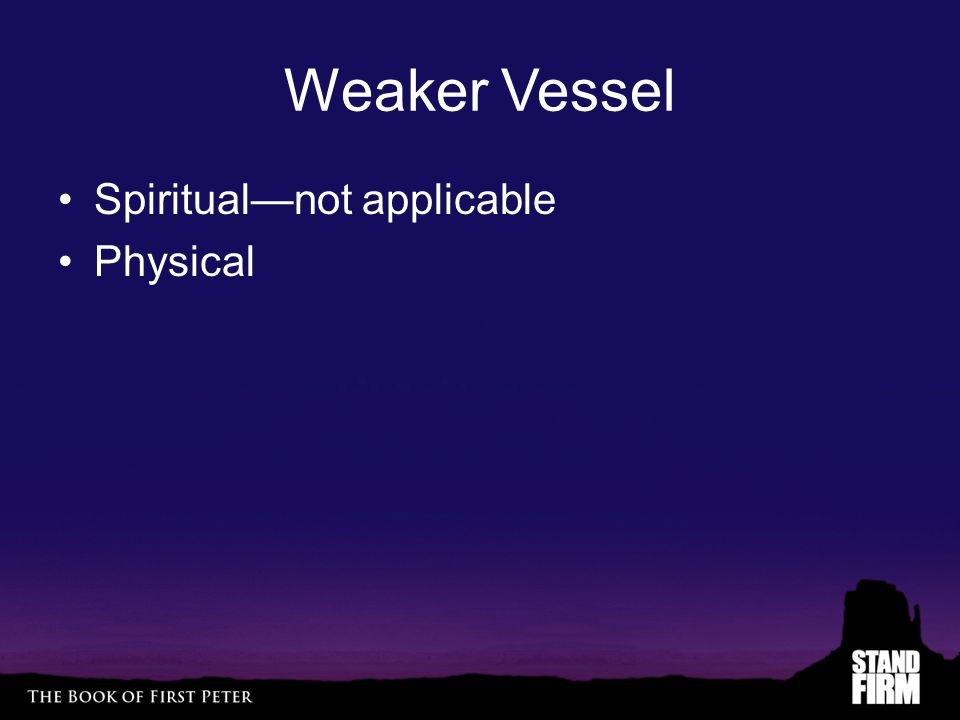 Weaker Vessel Spiritual—not applicable Physical