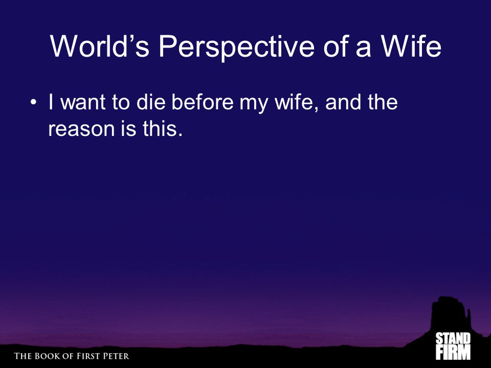 World's Perspective of a Wife I want to die before my wife, and the reason is this.