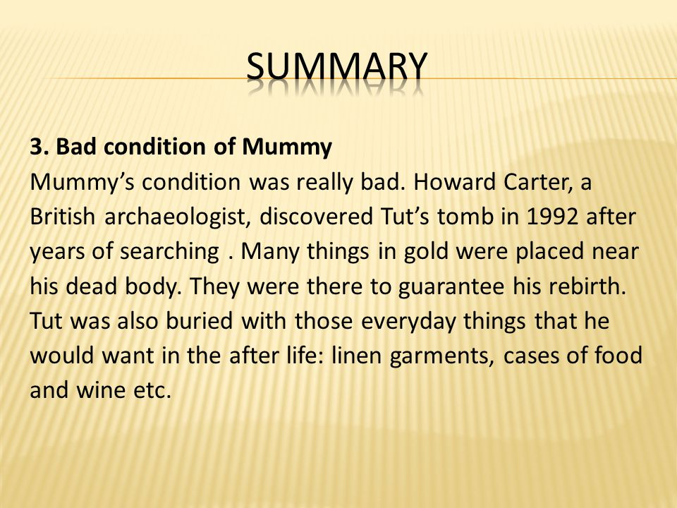 3. Bad condition of Mummy Mummy's condition was really bad. Howard Carter, a British archaeologist, discovered Tut's tomb in 1992 after years of searc