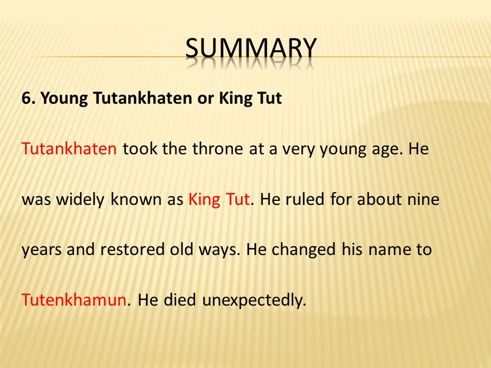 6. Young Tutankhaten or King Tut Tutankhaten took the throne at a very young age. He was widely known as King Tut. He ruled for about nine years and r