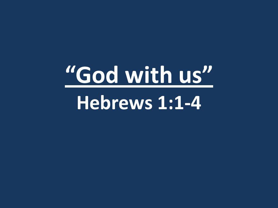 God with us Hebrews 1:1-4 II.Today's Voice (vv.2-4) 6.