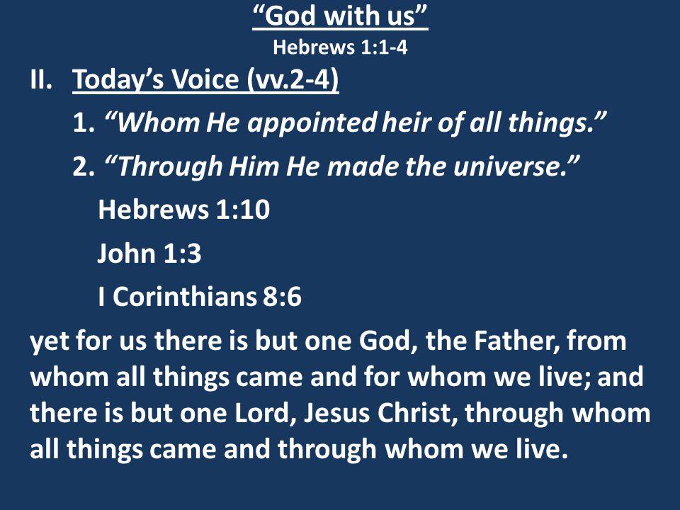 God with us Hebrews 1:1-4 II.Today's Voice (vv.2-4) 1.