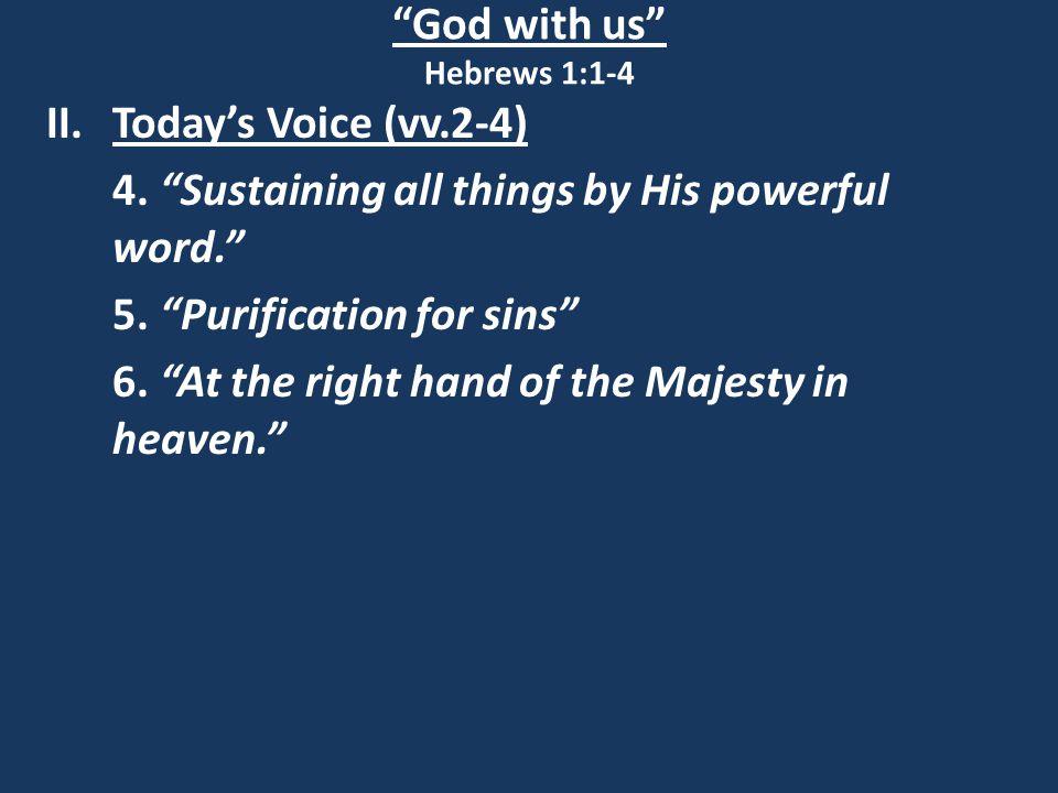 God with us Hebrews 1:1-4 II.Today's Voice (vv.2-4) 4.
