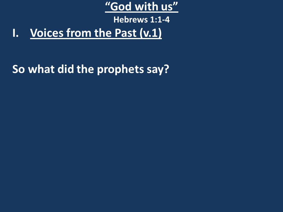 God with us Hebrews 1:1-4 I.Voices from the Past (v.1) So what did the prophets say?