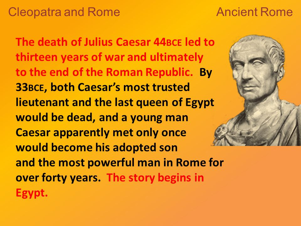 When Cleopatra learned Caesar was in Egypt, she saw an opportunity to return to power.