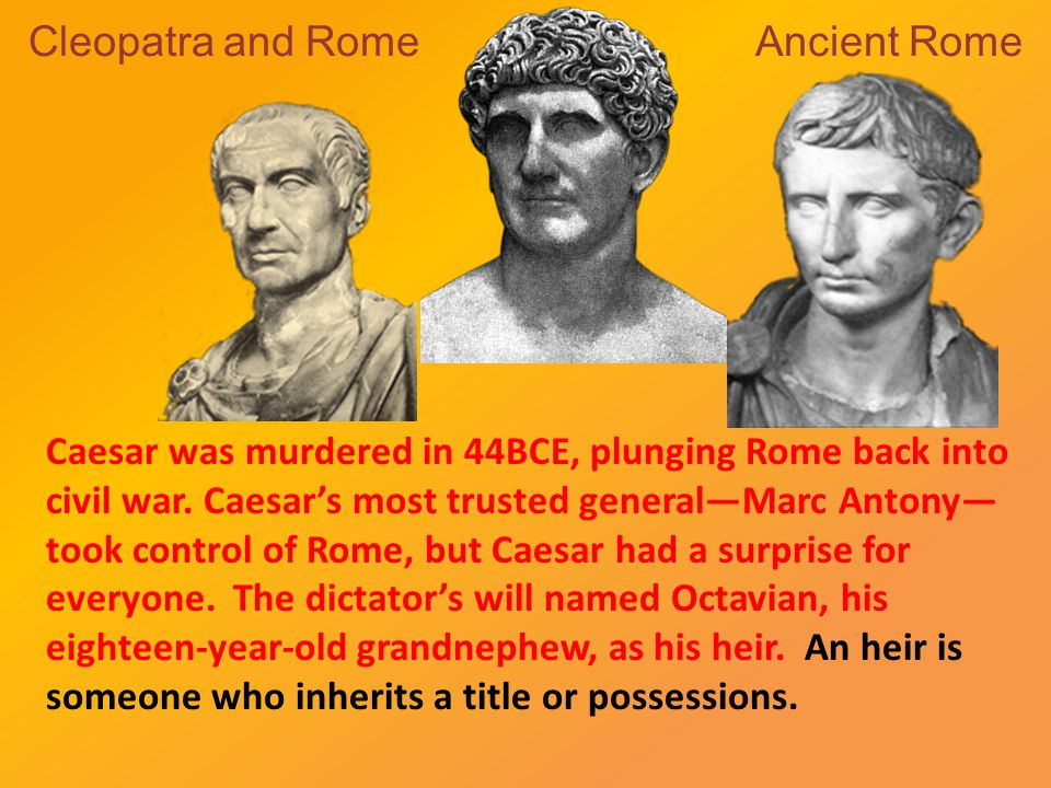 Cleopatra and Rome Ancient Rome Caesar was murdered in 44BCE, plunging Rome back into civil war.