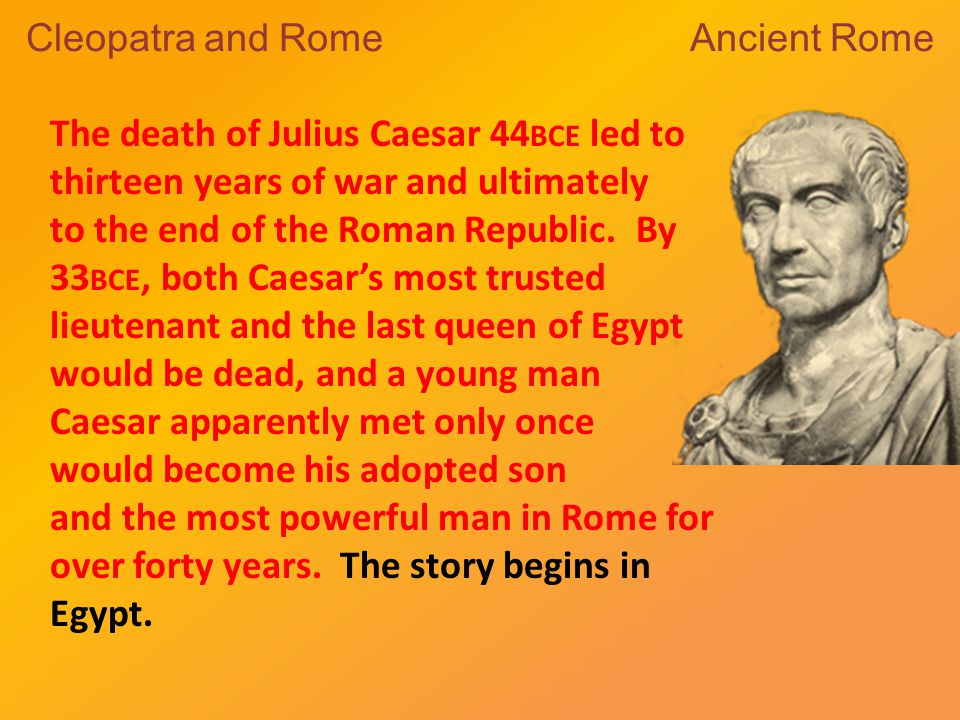 Shortly after Caesar returned to Rome, Cleopatra and Caesarion came to visit, staying in one of Caesar's country homes.