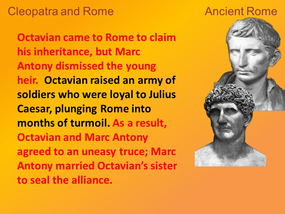 Octavian came to Rome to claim his inheritance, but Marc Antony dismissed the young heir.