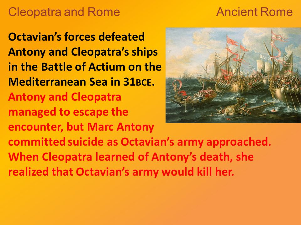 Octavian's forces defeated Antony and Cleopatra's ships in the Battle of Actium on the Mediterranean Sea in 31 BCE.
