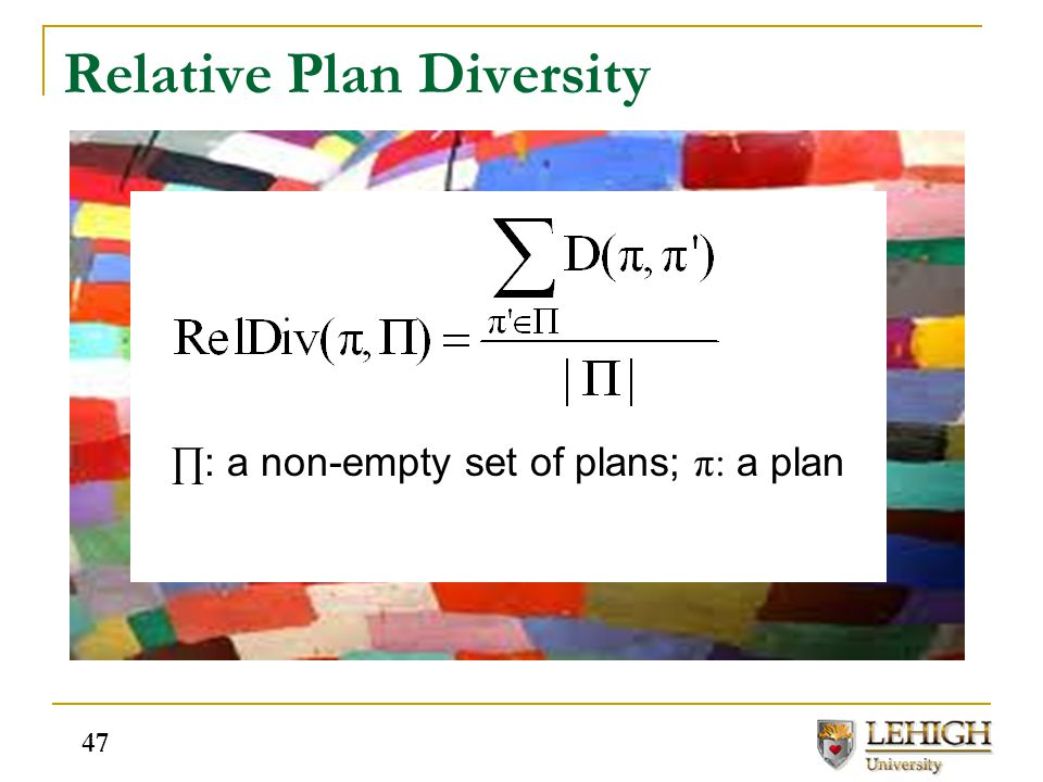 Relative Plan Diversity ∏ : a non-empty set of plans; π: a plan 47