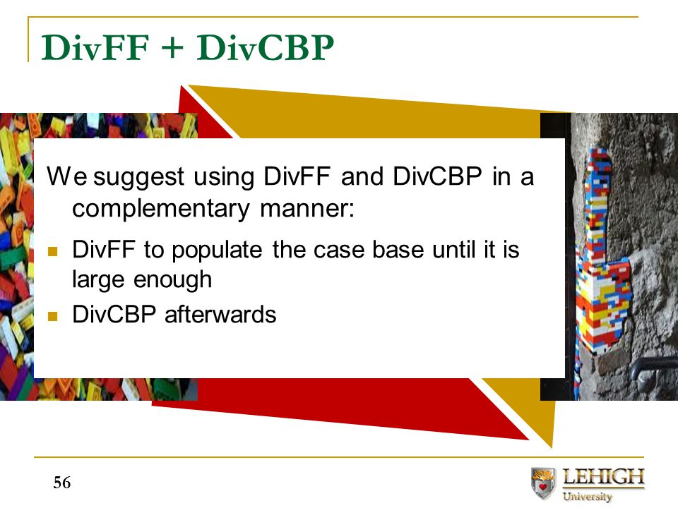 DivFF + DivCBP We suggest using DivFF and DivCBP in a complementary manner: DivFF to populate the case base until it is large enough DivCBP afterwards