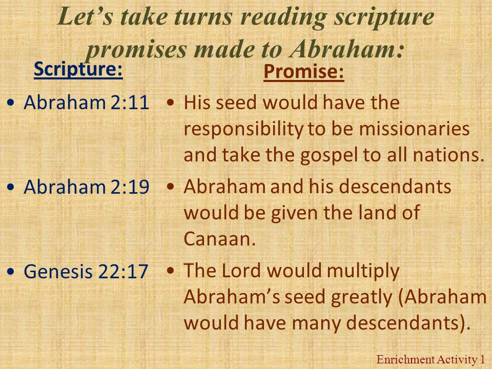 Let's take turns reading scripture promises made to Abraham: : Scripture: Promise: His name would be great among all nations. All who accept the gospe