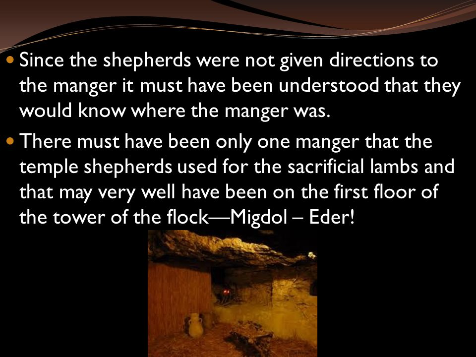 Since the shepherds were not given directions to the manger it must have been understood that they would know where the manger was.