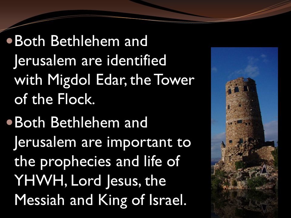 Both Bethlehem and Jerusalem are identified with Migdol Edar, the Tower of the Flock.