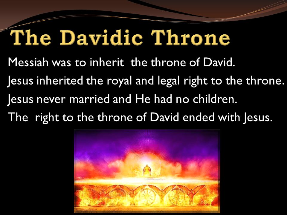 Messiah was to inherit the throne of David.