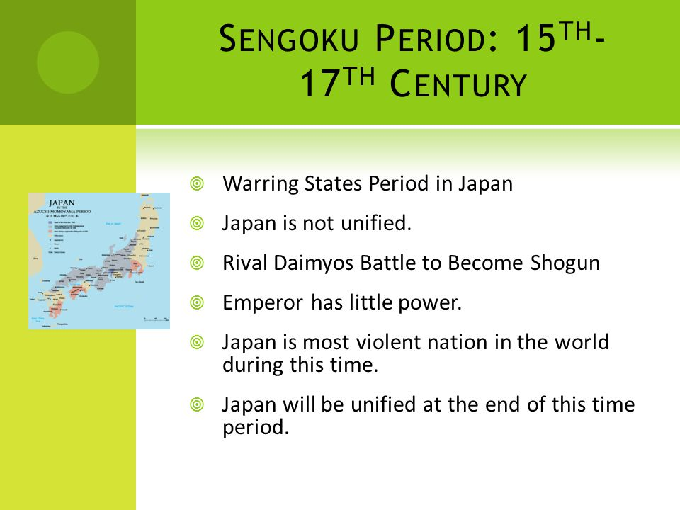 S ENGOKU P ERIOD : 15 TH - 17 TH C ENTURY  Warring States Period in Japan  Japan is not unified.