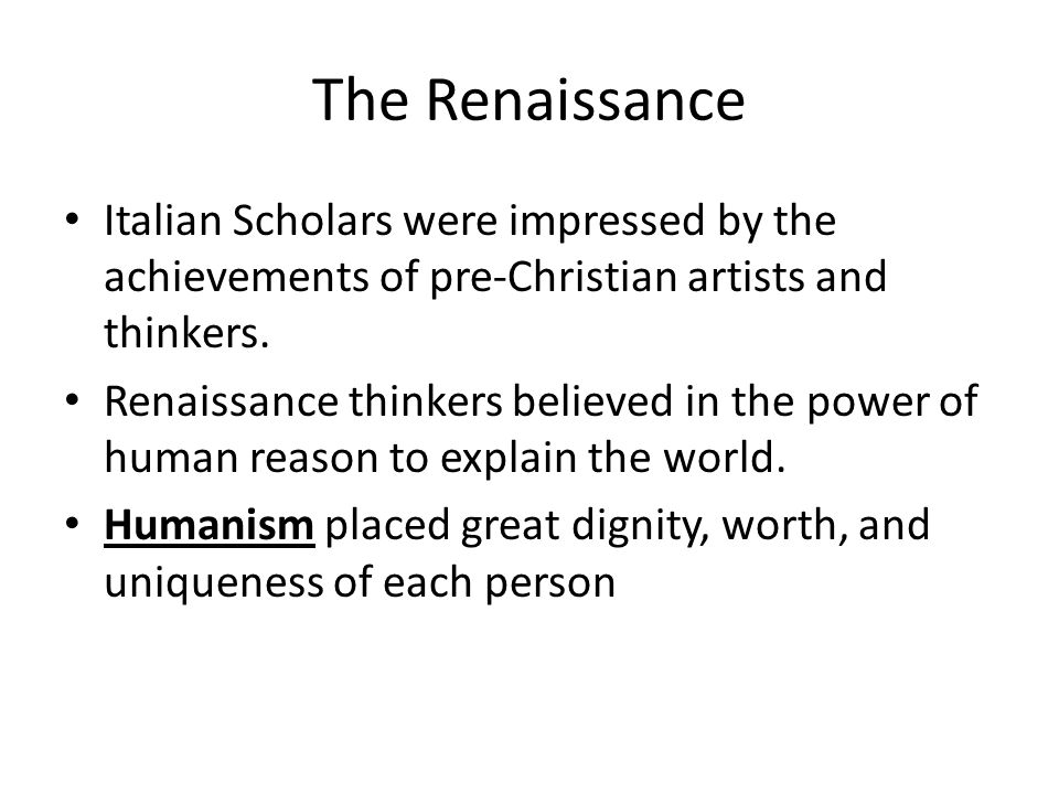 The Renaissance Italian Scholars were impressed by the achievements of pre-Christian artists and thinkers.