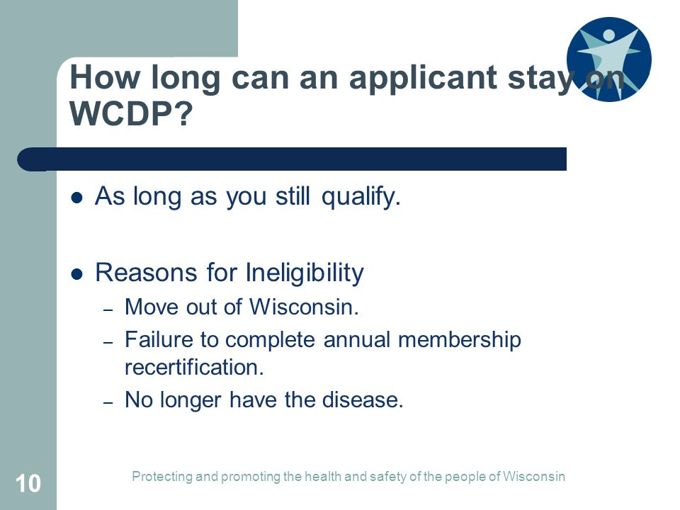 How long can an applicant stay on WCDP.As long as you still qualify.