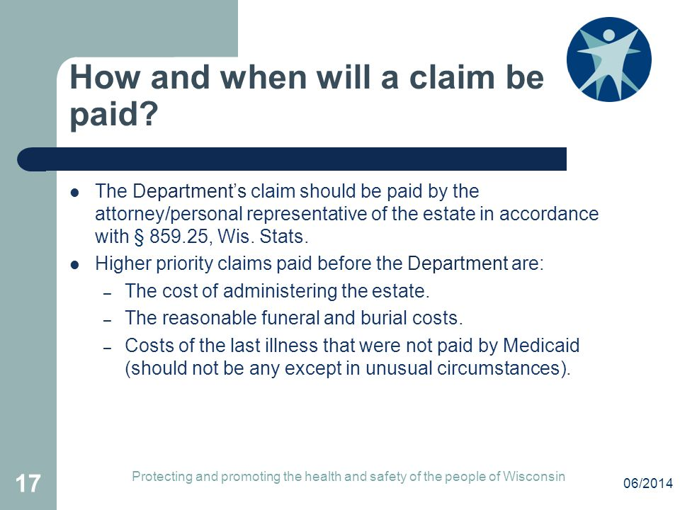 How and when will a claim be paid? The Department's claim should be paid by the attorney/personal representative of the estate in accordance with § 85